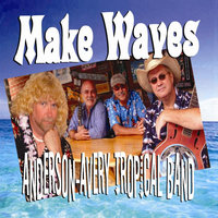 Make Waves — Anderson-Avery Tropical Band