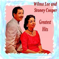 Wilma Lee and Stoney Cooper Greatest Hits — Stoney Cooper, Wilma Lee, Wilma Lee And Stoney Cooper