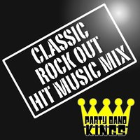Classic Rock Out - Hit Music Mix — Party Band Kings