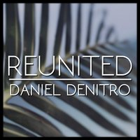 Reunited — Daniel Denitro