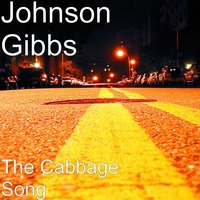 The Cabbage Song — Johnson Gibbs