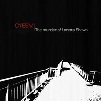 The murder of Loretta Shawn — Cyesm