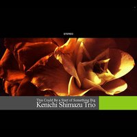 This Could Be the Start of Something Big — Kenichi Shimazu Trio