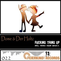 Fucking Thing - EP — Dome, Der Holtz
