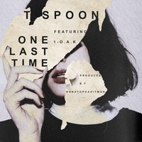One Last Time — T.$poon, T. Spoon