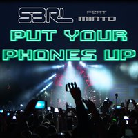 Put Your Phones up — S3RL, Minto