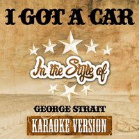 I Got a Car (In the Style of George Strait) - Single — Ameritz Karaoke Entertainment