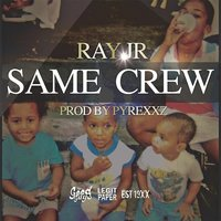 Same Crew — Ray Jr.