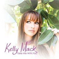Take Me With You — Kelly Mack