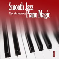 Smooth Jazz Piano Magic 1 — Tak Yonezuka