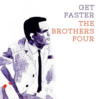 Get Faster — The Brothers Four