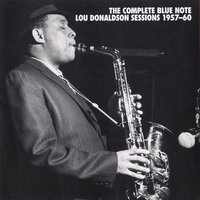 The Complete Blue Note Lou Donaldson Sessions 1957-60 — Lou Donaldson