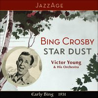 Star Dust - Early Bing 1931 — Bing Crosby, Harry Barris, Victor Young & His Orchestra, Studio Orchestra, Freddie Rich & The CBS Studio Orchestra, Bing Crosby, Studio Orchestra, Harry Barris, Victor Young & His Orchestra, Freddie Rich & The CBS Studio Orchestra