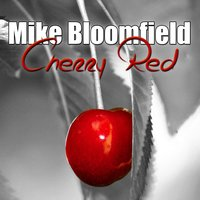 Cherry Red — Michael B. Bloomfield