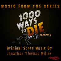 Music from the Series 1000 Ways to Die Season 2 — Jonathan Thomas Miller