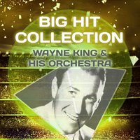 Big Hit Collection — Wayne King & His Orchestra