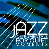 Jazz Instrumentals for Quiet Moments — Easy Listening Instrumentals, Music for Quiet Moments, Jazz Instrumental Songs Cafe, Easy Listening Instrumentals|Jazz Instrumental Songs Cafe|Music for Quiet Moments
