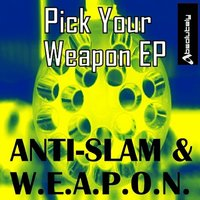 Pick Your Weapon — Anti-Slam, W.E.A.P.O.N.