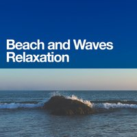 Beach and Waves Relaxation — Meditation and Relaxation, Beach Waves Specialists, Calm Ocean Sounds, Beach Waves Specialists|Calm Ocean Sounds|Meditation and Relaxation