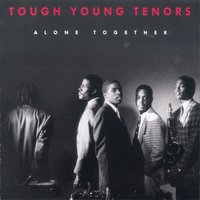 Alone Together — Tough Young Tenors