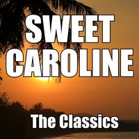 Sweet Caroline — The Classics