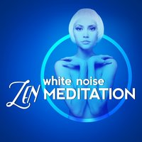 White Noise: Zen Meditation Sounds — Zen Meditation Music and Natural White Noise and New Age Deep Massage, White Noise for Baby Sleep, Outside Broadcast Recordings, Zen Meditation Music and Natural White Noise and New Age Deep Massage|Outside Broadcast Recordings|White Noise For Baby Sleep