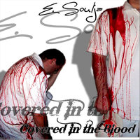 Covered In the Blood — E. Soulja