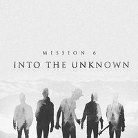 Into the Unknown — Mission 6