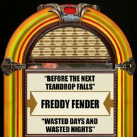 Before The Next Teardrop Falls / Wasted Days And Wasted Nights — Freddy Fender
