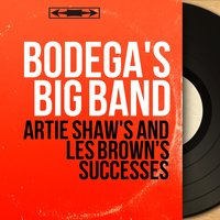 Artie Shaw's and Les Brown's Successes — Bodega's Big Band