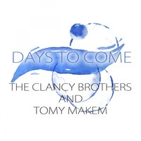 Days To Come — The Clancy Brothers & Tommy Makem