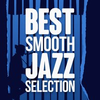 Best Smooth Jazz Selection — Smooth Jazz Band, Smooth Jazz Sax Instrumentals, Smooth Jazz Workout Music, Smooth Jazz Band|Smooth Jazz Sax Instrumentals|Smooth Jazz Workout Music