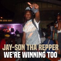 We're Winning Too — Jay-Son Tha Repper