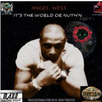 It's The World Or Nuthin — Angel West