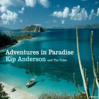Adventures in Paradise — Kip Anderson and The Tides