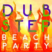 Dubstep Beach Party — Dubstep Mafia, Dubstep Mix Collection, Drum & Bass|Dubstep Mafia|Dubstep Mix Collection
