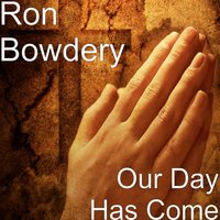 Our Day Has Come — Ron Bowdery