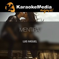 Mentira [In The Style Of Luis Miguel] — Karaokemedia