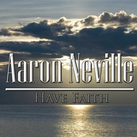 Have Faith — Aaron Neville