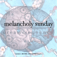 Dream Sequence — Melancholy Sunday