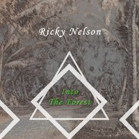 Into The Forest — Ricky Nelson