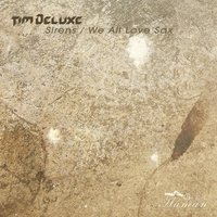 Sirens,we All Love Sax — Tim DeLuxe