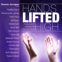 Hands Lifted High — Natalie Grant, Dennis Jernigan