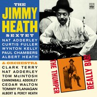The Jimmy Heath Sextet & Orchesta. The Thumper / Really Big! — Cannonball Adderley, Clark Terry, Nat Adderley, Paul Chambers, Tommy Flanagan, Wynton Kelly