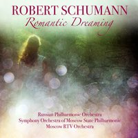 Schumann: Romantic Dreaming — Russian Philharmonic orchestra, Symphony Orchestra Of Moscow State Philharmonic, Moscow RTV Orchestra, Russian Philharmonic Orchestra, Symphony Orchestra of Moscow State Philharmonic, Moscow RTV Orchestra, Роберт Шуман
