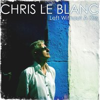 Left Without a Kiss — Chris Le Blanc, Nightzone