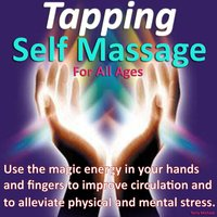 Tapping – Self Massage for All Ages- Use the Magic Energy in Your Hands and Fingers to Improve Circulation and to Alleviate Physical and Mental Stress — Terry Michael