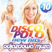 Disco Polo New Hits no. 10 (Odjazdowa Muza) — Disco Polo