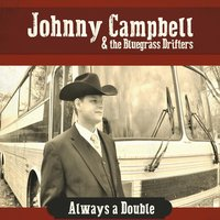 Always a Double — Johnny Campbell & the Bluegrass Drifters