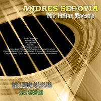 The Guitar Maestro - Andres Segovia — Andrés Segovia / New London Orchestra / Alec Sherman